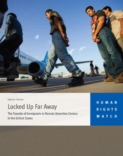 Locked Up Far Away: The Transfer of Immigrants to Remote Detention Centers in the United States (English Edition)