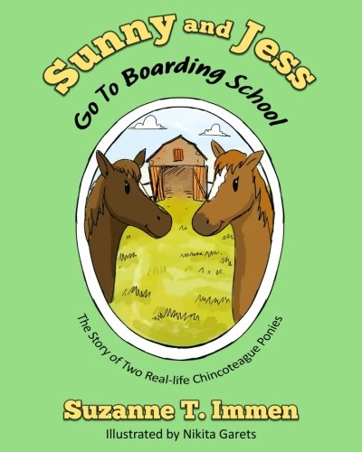 Sunny and Jess Go To Boarding School: The Story of Two Real-life Chincoteague Ponies (Sunny and Jess Stories, Band 2)