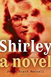 Shirley: A Novel by Susan Scarf Merrell (June 12,2014)