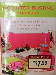 The Clutter-Busting Handbook : Clean It Up, Clear It Out, and Keep Your Life Clutter-Free by Rita Emmett (2005-08-02)