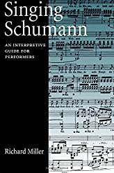 Singing Schumann: An Interpretive Guide for Performers by Richard Miller (2005-04-28)