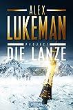 PROJECT: DIE LANZE: Thriller von Alex Lukeman