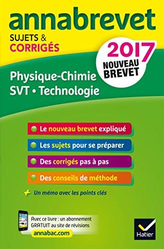 Annales Annabrevet 2017 Physique-chimie SVT Technologie 3e: sujets et corrigs, nouveau brevet