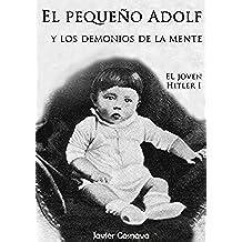 EL PEQUEÑO ADOLF Y LOS DEMONIOS DE LA MENTE (EL JOVEN HITLER nº 1)