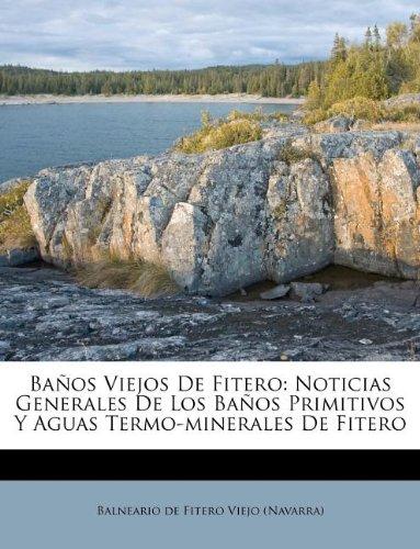Banos Viejos de Fitero: Noticias Generales de Los Banos Primitivos y Aguas Termo-Minerales de Fitero Termos De Agua