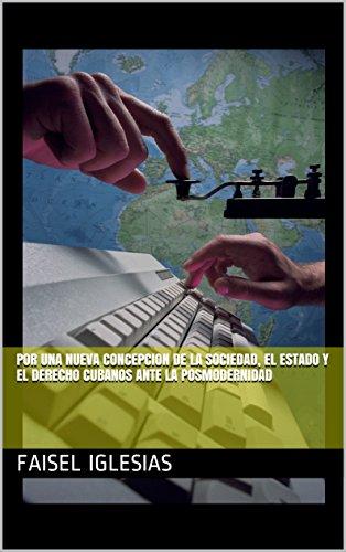 POR UNA NUEVA CONCEPCION DE LA SOCIEDAD, EL ESTADO Y EL DERECHO CUBANOS ANTE LA POSMODERNIDAD