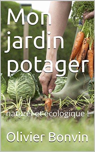 Mon jardin potager: naturel et cologique !