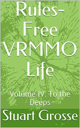 Rules-Free VRMMO Life: Volume IV: To the Deeps