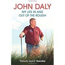 John Daly: My Life in and Out of the Rough by John Daly (2007-08-01)