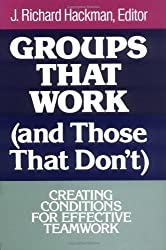Groups That Work (and Those That Don't): Creating Conditions for Effective Teamwork (1989-12-15)