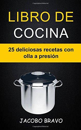 Libro de cocina: 25 deliciosas recetas con olla a presión