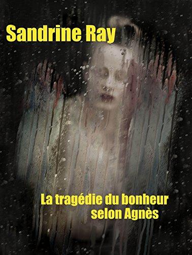 LA TRAGÉDIE DU BONHEUR SELON AGNÈS par Sandrine Ray