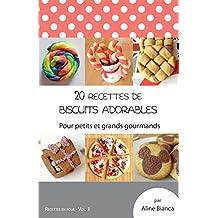 20 recettes de biscuits adorables: Pour petits et grands gourmands (Recettes en folie t. 3) (French Edition)
