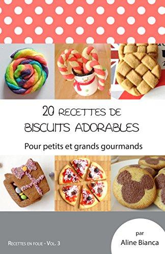 20 recettes de biscuits adorables: Pour petits et grands gourmands (Recettes en folie t. 3)
