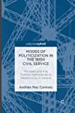 Modes of Politicization in the Irish Civil Service: Ministers and the Politico-Administrative Relationship in Ireland