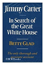 Jimmy Carter: In Search of the Great White House by Betty Glad (1980-08-01)