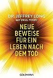 Neue Beweise für ein Leben nach dem Tod - Jeffrey Long, Paul Perry