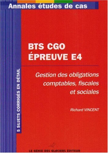 Annales Epreuve E4 Gestion des obligations comptables, fiscales et sociales : Etude de cas BTS Comptabilité et Gestion des organisations