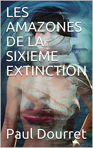 Couverture du livre LES AMAZONES DE LA SIXIEME EXTINCTION
