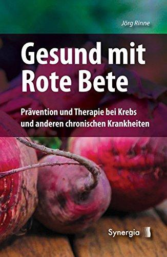 Gesund mit Rote Bete: Prävention und Therapie bei Krebs und anderen chronischen Krankheiten -