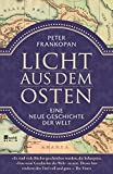 Licht aus dem Osten: Eine neue Geschichte der Welt - Peter Frankopan