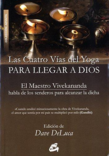Las Cuatro Vías Del Yoga Para Llegar A Dios (ADVAITA) por Swamy Vivekananda