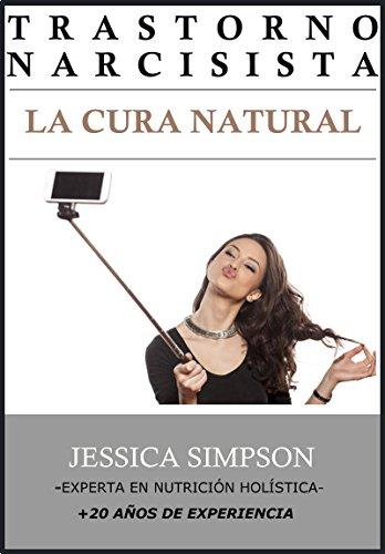 Trastorno Narcisista de la Personalidad:  La Cura Natural, Experta en Nutrición Holística con Más de 20 Años de Experiencia