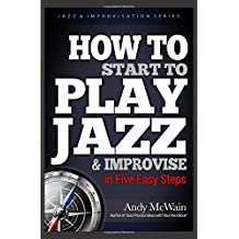 HOW TO Start to PLAY JAZZ & Improvise: in Five Easy Steps