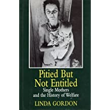 Pitied but Not Entitled: Single Mothers and the History of Welfare 1890-1935