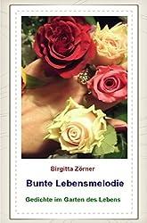 Bunte Lebensmelodie - Gedichte im Garten des Lebens
