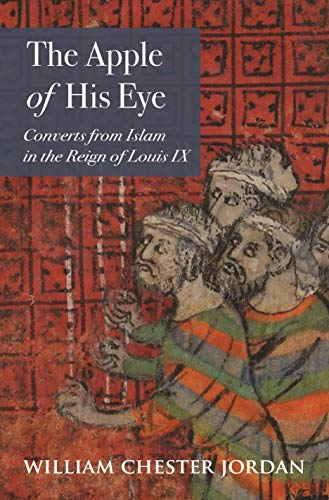The Apple of His Eye: Converts from Islam in the Reign of Louis IX (Jews, Christians, and Muslims from the Ancient to the Modern World Book 4) (English Edition)