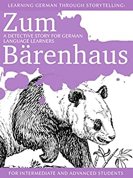 Learning German through Storytelling: Zum Bärenhaus - a detective story for German language learners (includes exercises) for intermediate and advanced di [Klein, André]