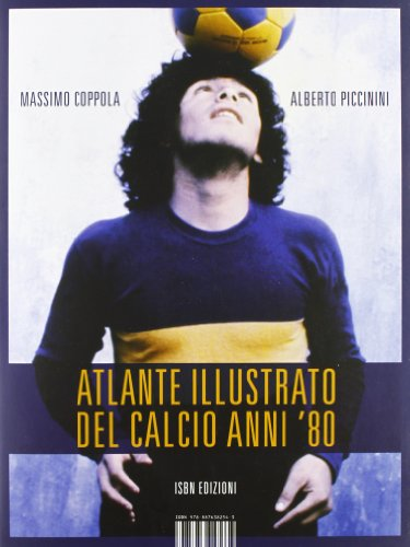 Atlante illustrato del calcio anni '80. Ediz. illustrata