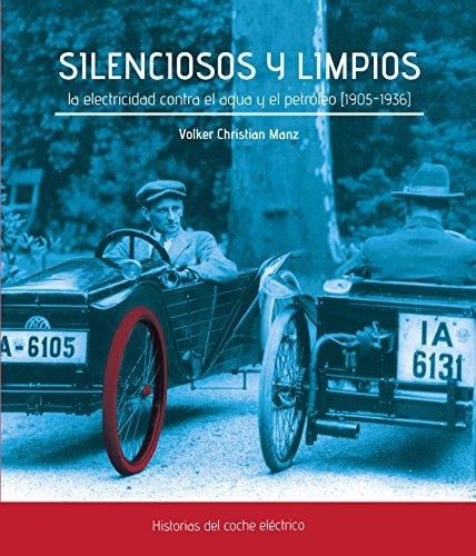 Descargar Libro SILENCIOSOS Y LIMPIOS. LA ELECTRICIDAD CONTRA EL AGUA Y EL PETRÓLEO (1905-1936) (Doce Calles) de Volker Christian Manz