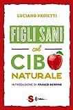eBook Gratis da Scaricare Figli sani col cibo naturale (PDF,EPUB,MOBI) Online Italiano