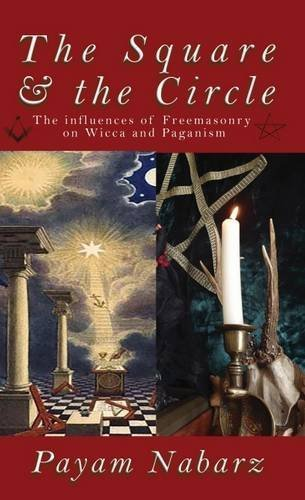 The Square and the Circle: The Influences of Freemasonry on Wicca and Paganism by Payam Nabarz (2016-05-21)