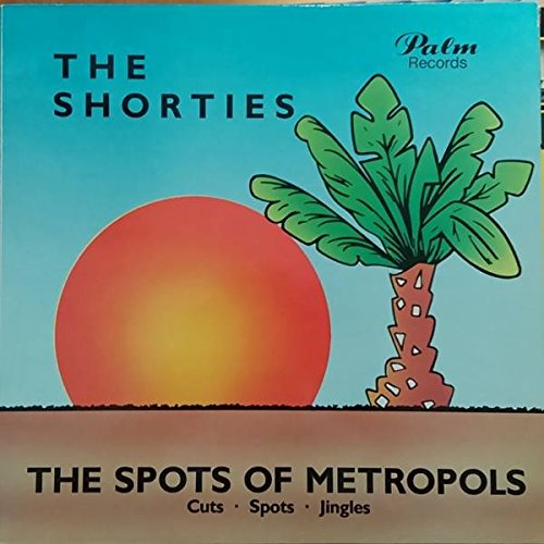 Various , - The Shorties - The Spots of Metropolis - Cuts - Spots - Jingles - Palm Records - 29002