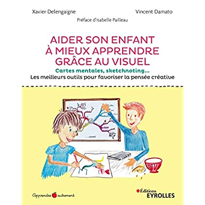 Aider son enfant à mieux apprendre grâce au visuel: Cartes mentales, sketchnoting... Les meilleurs outils pour favoriser la pensée créative.  Préface d'Isabelle Pailleau