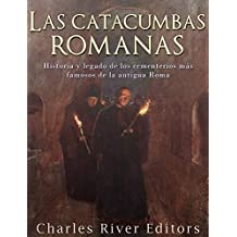 Las catacumbas romanas: Historia y legado de los cementerios más famosos de la antigua Roma (Spanish Edition)