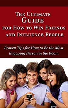 The Ultimate Guide for How to Win Friends and Influence People: Proven Tips for How to Be the Most Engaging Person in the Room (engaging person, public speaking, confidence gap) (English Edition) par [Horvat, Melissa]
