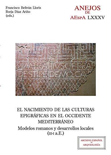 El nacimiento de las culturas epigráficas en el occidente mediterráneo (Anejos del Archivo Español de Arqueología)