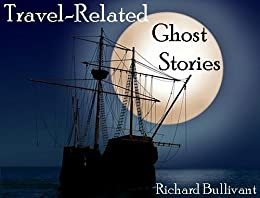 Short Ghost Stories about Travel - Book 1 (7 stories): Ghostly Encounters; Beach, Car, Museum, Monastery, Wine Tasting, Horse Riding and even in Space. by [Bullivant, Richard]