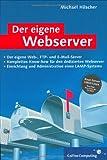 Der eigene Webserver: Planung, Umsetzung und Administration eines dedizierten Server (Galileo Computing)