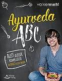 Ayurveda-ABC: Alles außer kompliziert - Die Basics leicht erklärt
