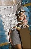Absentismo Laboral '1' - Medidas de Control '0': Demoras de atención especializada, falsa gravedad, enfermedad inexistente