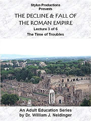 The Decline & Fall of the Roman Empire. Lecture 3 of 6. The Time of Troubles [OV]