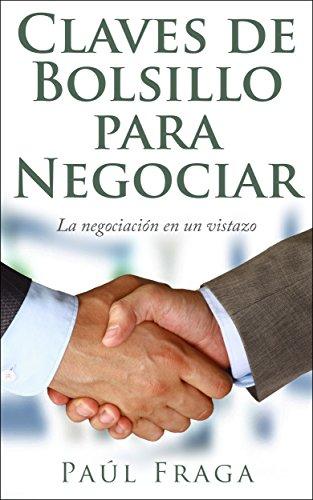 Claves de Bolsillo para Negociar: La negociación en un vistazo por Paúl Fraga
