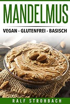 Mandelmus: vegan - glutenfrei - basisch von [Strohbach, Ralf]