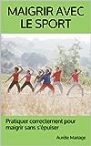 Maigrir avec le sport: Pratiquer correctement pour maigrir sans s'épuiser