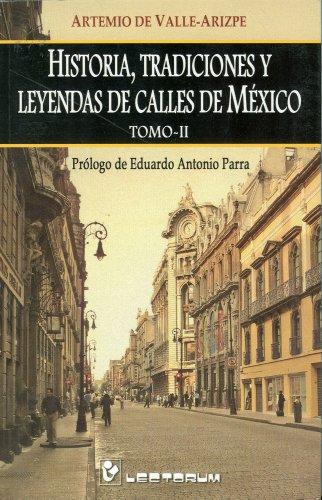 Historia, tradiciones y leyendas de calles de Mexico / History, Traditions and Legends of Streets of Mexico: 2 (Historias, tradiciones y leyendas / Histories, traditions and legends)
